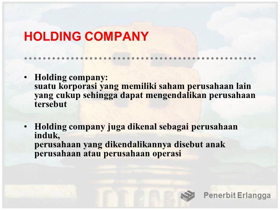 HOLDING COMPANY Holding company: suatu korporasi yang memiliki saham perusahaan lain yang cukup sehingga dapat mengendalikan perusahaan tersebut Holdi