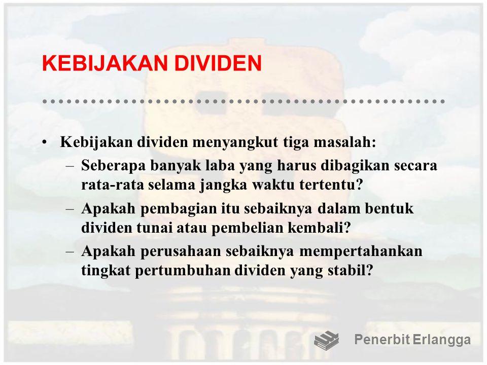 KEBIJAKAN DIVIDEN Kebijakan dividen menyangkut tiga masalah: –Seberapa banyak laba yang harus dibagikan secara rata-rata selama jangka waktu tertentu?