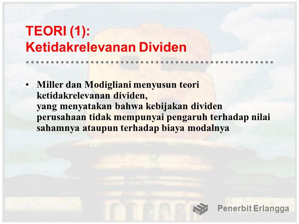 TEORI (1): Ketidakrelevanan Dividen Miller dan Modigliani menyusun teori ketidakrelevanan dividen, yang menyatakan bahwa kebijakan dividen perusahaan