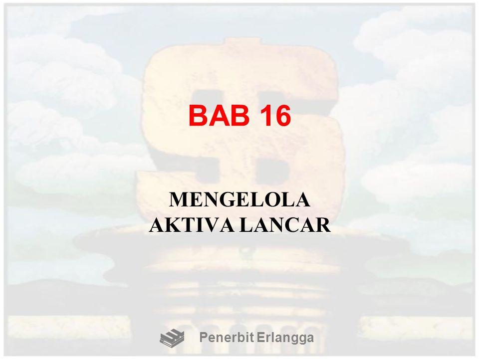 BAB 16 MENGELOLA AKTIVA LANCAR Penerbit Erlangga
