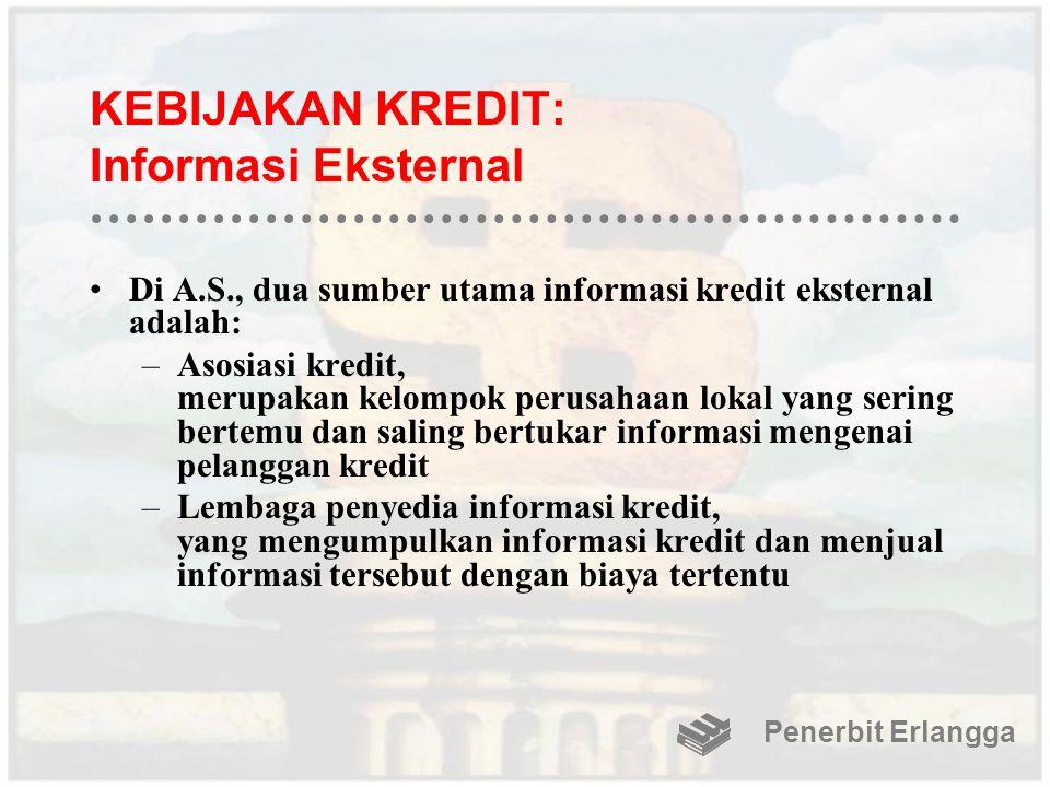 KEBIJAKAN KREDIT: Informasi Eksternal Di A.S., dua sumber utama informasi kredit eksternal adalah: –Asosiasi kredit, merupakan kelompok perusahaan lok