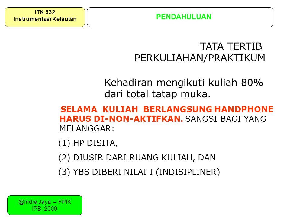 @Indra Jaya – FPIK IPB, 2009 SISTEMATIKA URAIAN PENDAHULUAN ITK 532 Instrumentasi Kelautan Kehadiran mengikuti kuliah 80% dari total tatap muka. SELAM