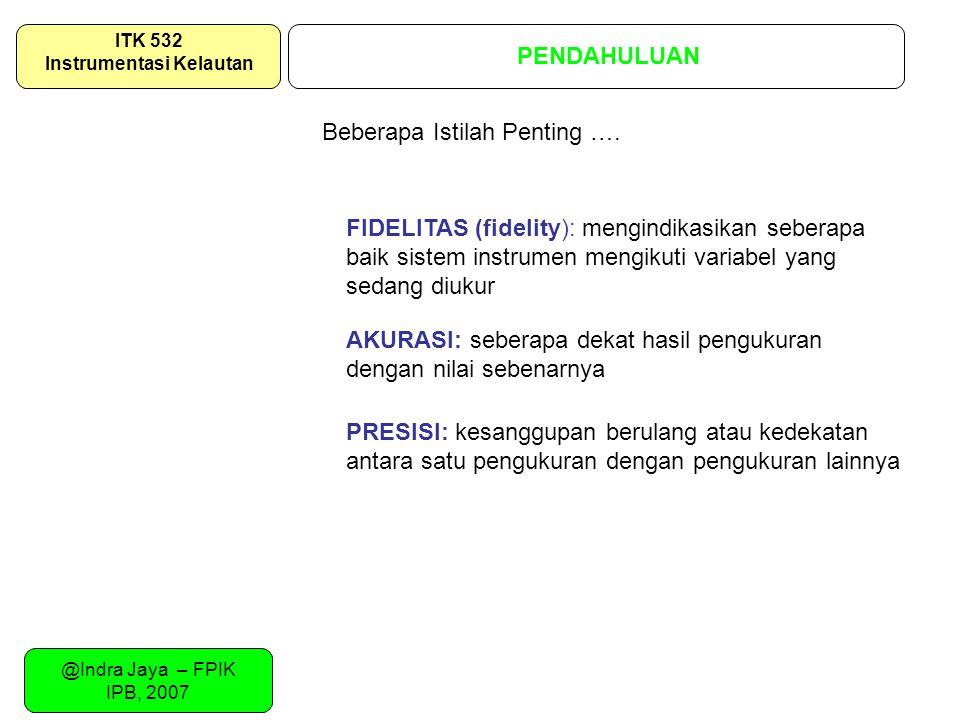 @Indra Jaya – FPIK IPB, 2007 PENDAHULUAN ITK 532 Instrumentasi Kelautan FIDELITAS (fidelity): mengindikasikan seberapa baik sistem instrumen mengikuti
