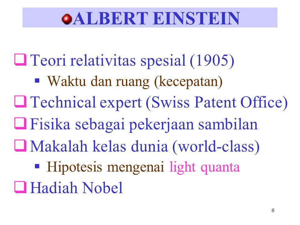 6 ALBERT EINSTEIN  Teori relativitas spesial (1905)  Waktu dan ruang (kecepatan)  Technical expert (Swiss Patent Office)  Fisika sebagai pekerjaan