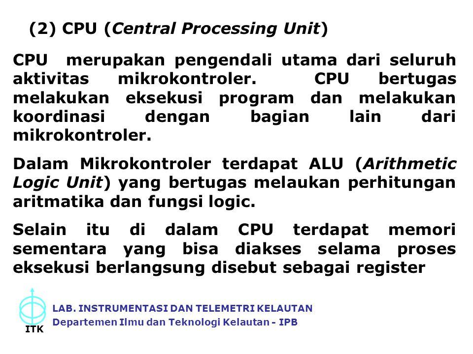 LAB. INSTRUMENTASI DAN TELEMETRI KELAUTAN Departemen Ilmu dan Teknologi Kelautan - IPB ITK (2) CPU (Central Processing Unit) CPU merupakan pengendali