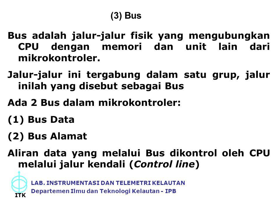(3) Bus LAB. INSTRUMENTASI DAN TELEMETRI KELAUTAN Departemen Ilmu dan Teknologi Kelautan - IPB ITK Bus adalah jalur-jalur fisik yang mengubungkan CPU
