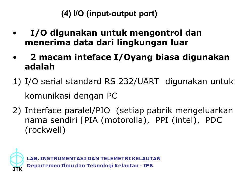 LAB. INSTRUMENTASI DAN TELEMETRI KELAUTAN Departemen Ilmu dan Teknologi Kelautan - IPB ITK I/O digunakan untuk mengontrol dan menerima data dari lingk
