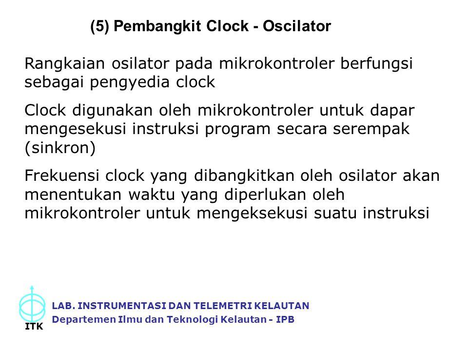 LAB. INSTRUMENTASI DAN TELEMETRI KELAUTAN Departemen Ilmu dan Teknologi Kelautan - IPB ITK (5) Pembangkit Clock - Oscilator Rangkaian osilator pada mi
