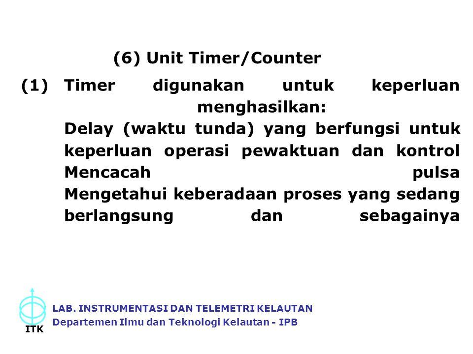LAB. INSTRUMENTASI DAN TELEMETRI KELAUTAN Departemen Ilmu dan Teknologi Kelautan - IPB ITK (6) Unit Timer/Counter (1)Timer digunakan untuk keperluan m
