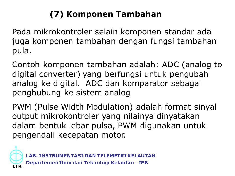 (7) Komponen Tambahan Pada mikrokontroler selain komponen standar ada juga komponen tambahan dengan fungsi tambahan pula. Contoh komponen tambahan ada