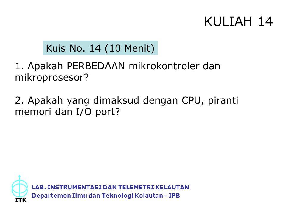 KULIAH 14 LAB. INSTRUMENTASI DAN TELEMETRI KELAUTAN Departemen Ilmu dan Teknologi Kelautan - IPB ITK Kuis No. 14 (10 Menit) 1. Apakah PERBEDAAN mikrok