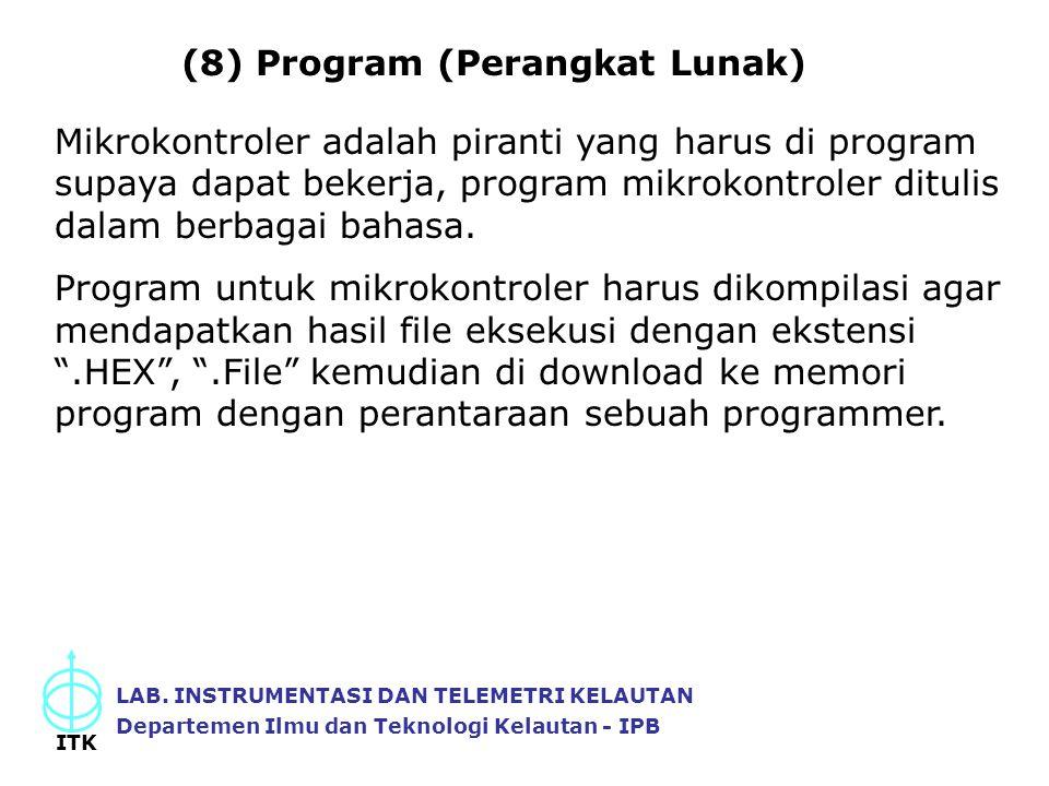 (8) Program (Perangkat Lunak) LAB. INSTRUMENTASI DAN TELEMETRI KELAUTAN Departemen Ilmu dan Teknologi Kelautan - IPB ITK Mikrokontroler adalah piranti