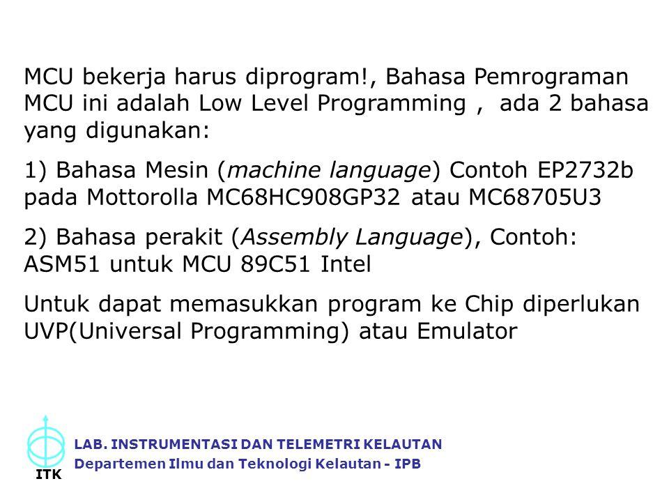 MCU bekerja harus diprogram!, Bahasa Pemrograman MCU ini adalah Low Level Programming, ada 2 bahasa yang digunakan: 1) Bahasa Mesin (machine language)