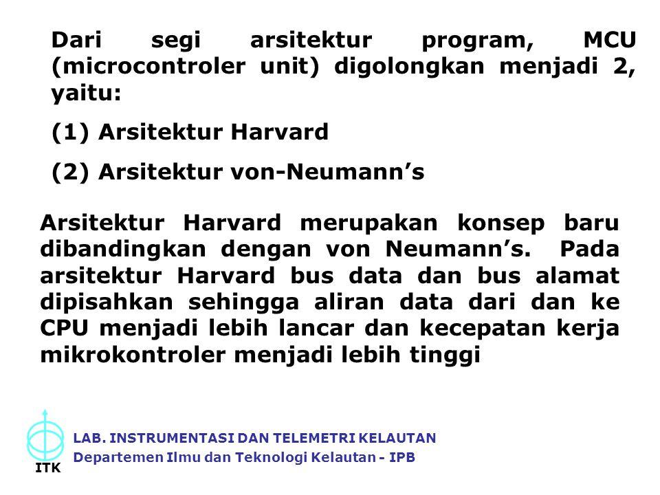 Dari segi arsitektur program, MCU (microcontroler unit) digolongkan menjadi 2, yaitu: (1) Arsitektur Harvard (2) Arsitektur von-Neumann's LAB. INSTRUM
