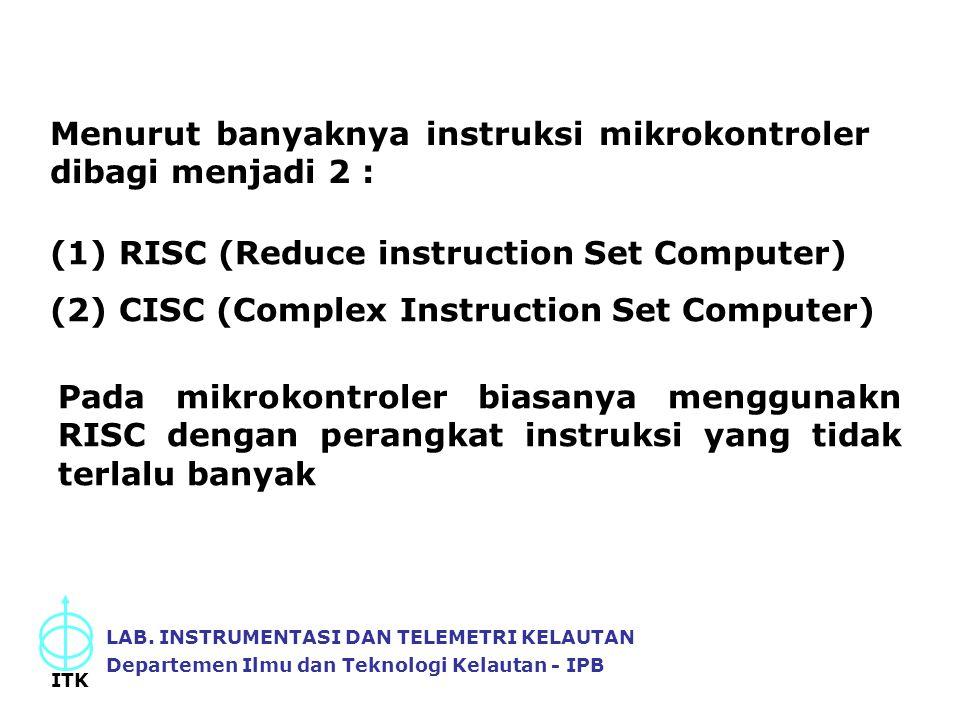 Menurut banyaknya instruksi mikrokontroler dibagi menjadi 2 : (1) RISC (Reduce instruction Set Computer) (2) CISC (Complex Instruction Set Computer) P