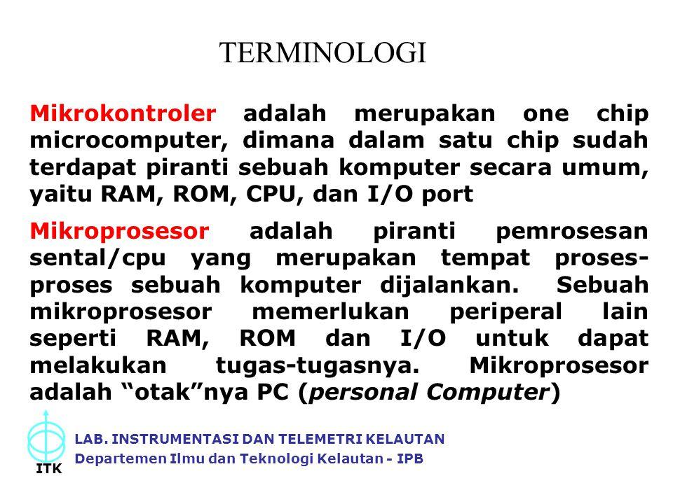 LAB. INSTRUMENTASI DAN TELEMETRI KELAUTAN Departemen Ilmu dan Teknologi Kelautan - IPB ITK Mikrokontroler adalah merupakan one chip microcomputer, dim