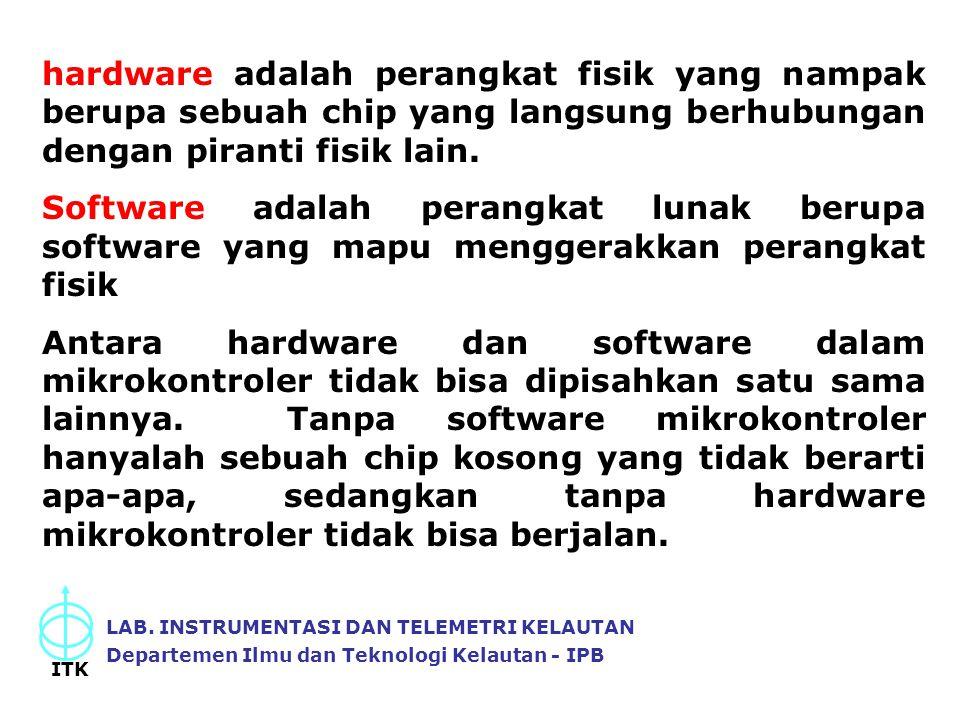 LAB. INSTRUMENTASI DAN TELEMETRI KELAUTAN Departemen Ilmu dan Teknologi Kelautan - IPB ITK hardware adalah perangkat fisik yang nampak berupa sebuah c