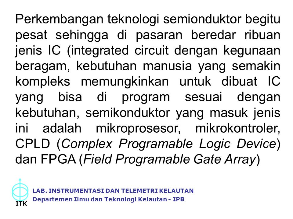 Perkembangan teknologi semionduktor begitu pesat sehingga di pasaran beredar ribuan jenis IC (integrated circuit dengan kegunaan beragam, kebutuhan ma