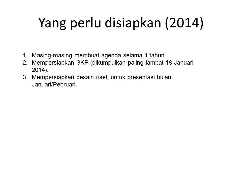 Yang perlu disiapkan (2014) 1.Masing-masing membuat agenda selama 1 tahun. 2.Mempersiapkan SKP (dikumpulkan paling lambat 18 Januari 2014). 3.Mempersi