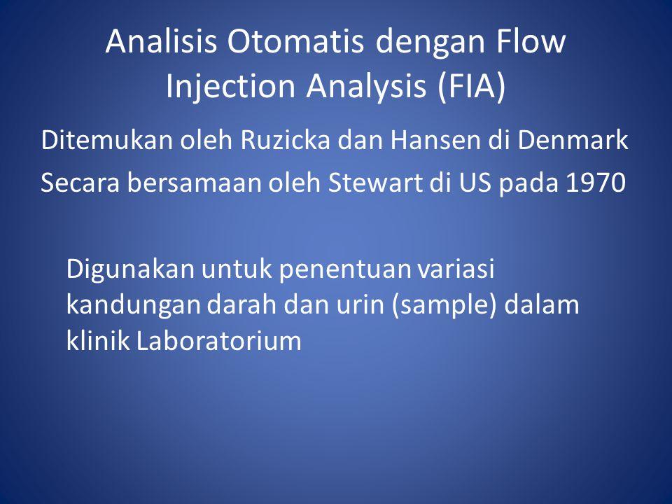 Analisis Otomatis dengan Flow Injection Analysis (FIA) Ditemukan oleh Ruzicka dan Hansen di Denmark Secara bersamaan oleh Stewart di US pada 1970 Digu