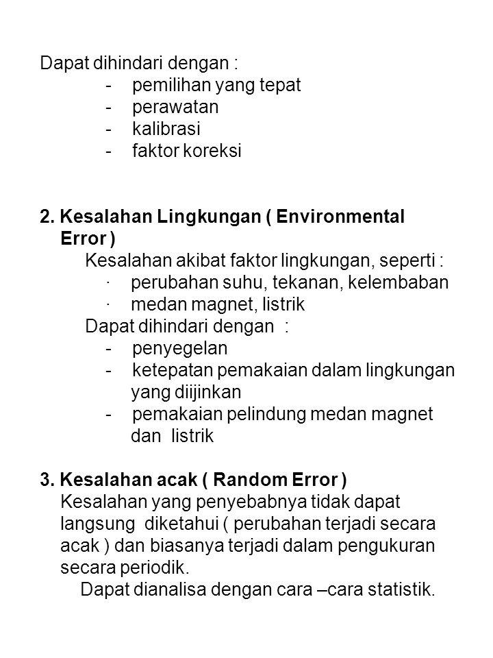 Dapat dihindari dengan : - pemilihan yang tepat - perawatan - kalibrasi - faktor koreksi 2. Kesalahan Lingkungan ( Environmental Error ) Kesalahan aki