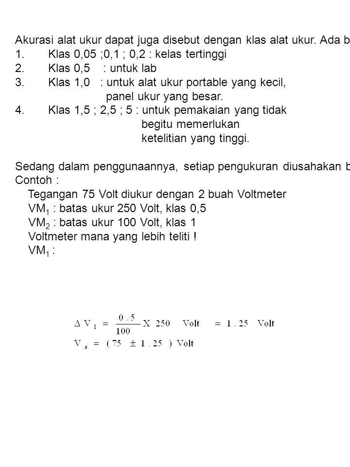 Akurasi alat ukur dapat juga disebut dengan klas alat ukur. Ada beberapa klas meter ukur yang menunjukkan ketelitian 1. Klas 0,05 ;0,1 ; 0,2 : kelas t