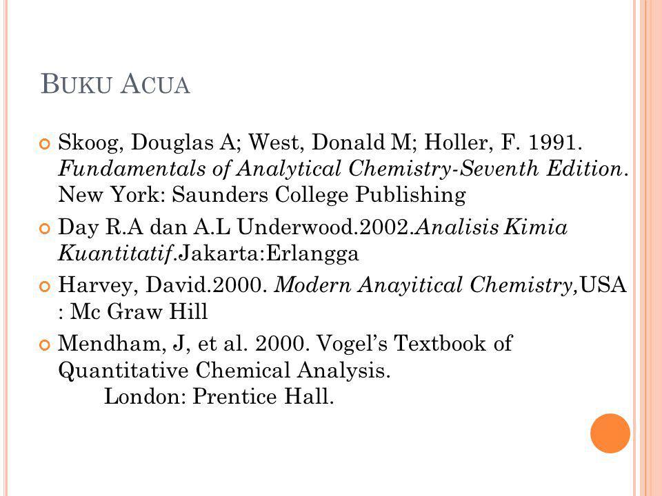 B UKU A CUA Skoog, Douglas A; West, Donald M; Holler, F. 1991. Fundamentals of Analytical Chemistry-Seventh Edition. New York: Saunders College Publis