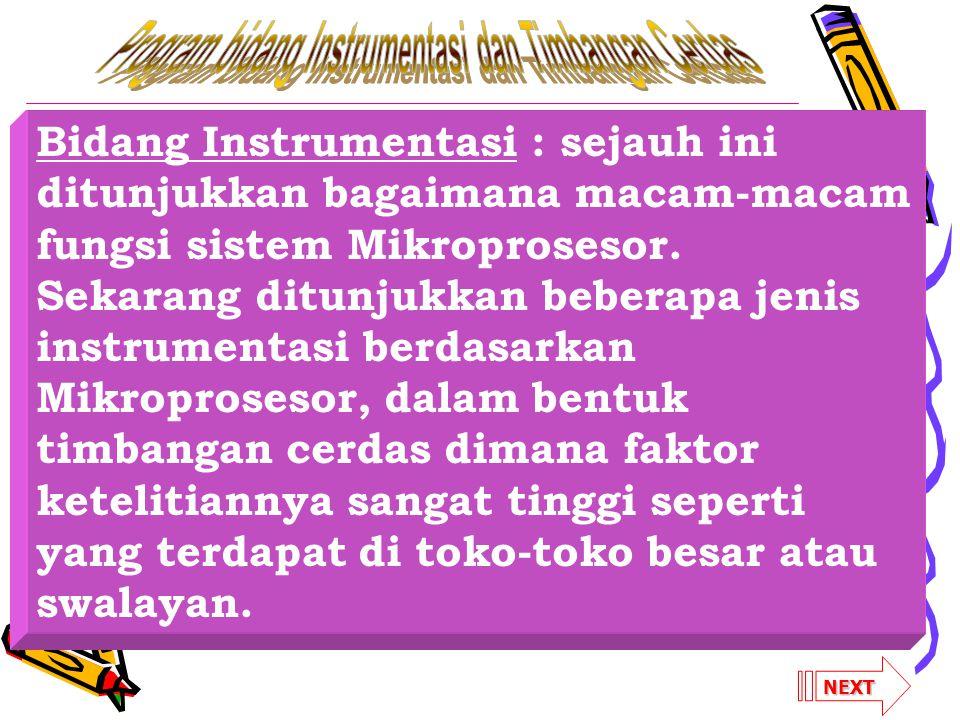 Bidang Instrumentasi : sejauh ini ditunjukkan bagaimana macam-macam fungsi sistem Mikroprosesor. Sekarang ditunjukkan beberapa jenis instrumentasi ber