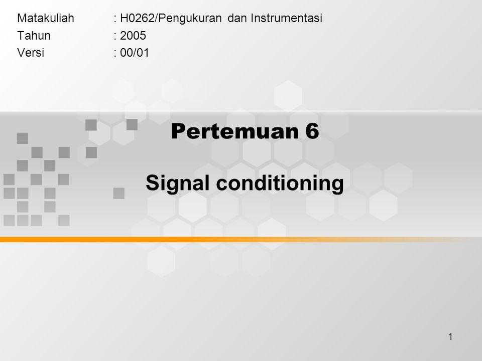 1 Pertemuan 6 Signal conditioning Matakuliah: H0262/Pengukuran dan Instrumentasi Tahun: 2005 Versi: 00/01