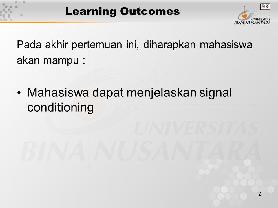 2 Learning Outcomes Pada akhir pertemuan ini, diharapkan mahasiswa akan mampu : Mahasiswa dapat menjelaskan signal conditioning