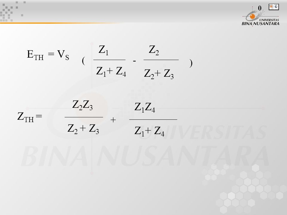 E TH = V S - Z1Z1 Z2Z2 Z 1 + Z 4 Z 2 + Z 3 ( ) Z TH = + Z 2 + Z 3 Z2Z3Z2Z3 Z1Z4Z1Z4 Z 1 + Z 4 0