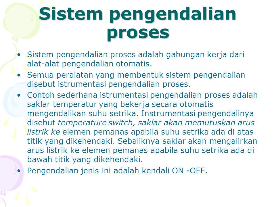 Sistem pengendalian proses Sistem pengendalian proses adalah gabungan kerja dari alat-alat pengendalian otomatis. Semua peralatan yang membentuk siste