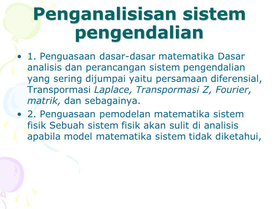 Penganalisisan sistem pengendalian 1. Penguasaan dasar-dasar matematika Dasar analisis dan perancangan sistem pengendalian yang sering dijumpai yaitu