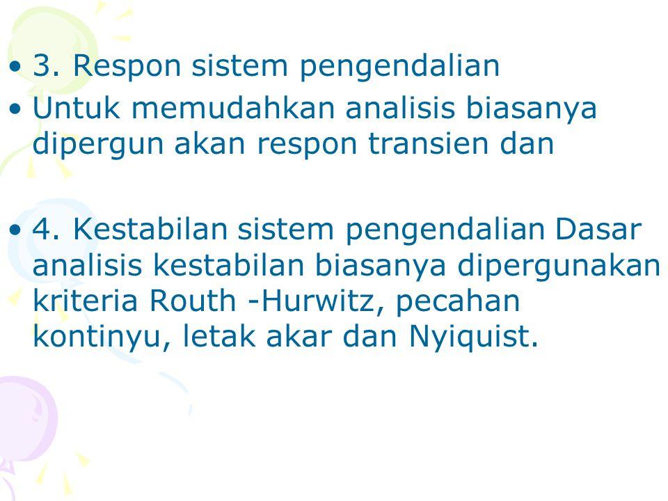 3. Respon sistem pengendalian Untuk memudahkan analisis biasanya dipergun akan respon transien dan 4. Kestabilan sistem pengendalian Dasar analisis ke