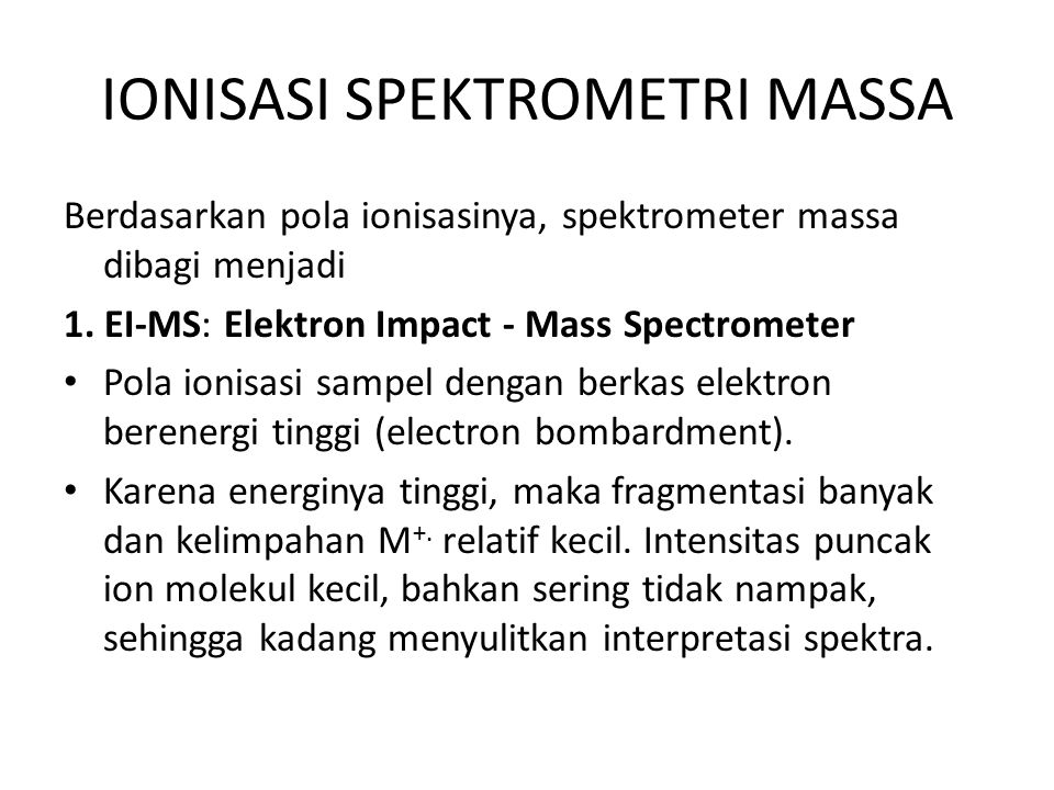 IONISASI SPEKTROMETRI MASSA Berdasarkan pola ionisasinya, spektrometer massa dibagi menjadi 1.