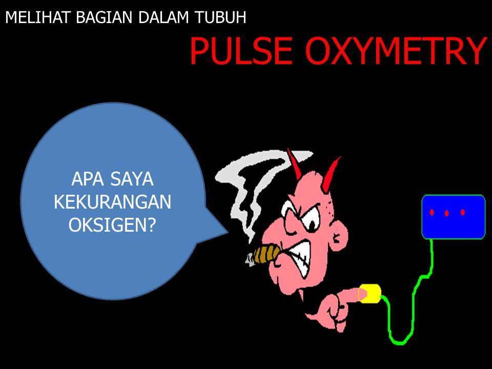 MELIHAT BAGIAN DALAM TUBUH PULSE OXYMETRY INFRA MERAH APA SAYA KEKURANGAN OKSIGEN?
