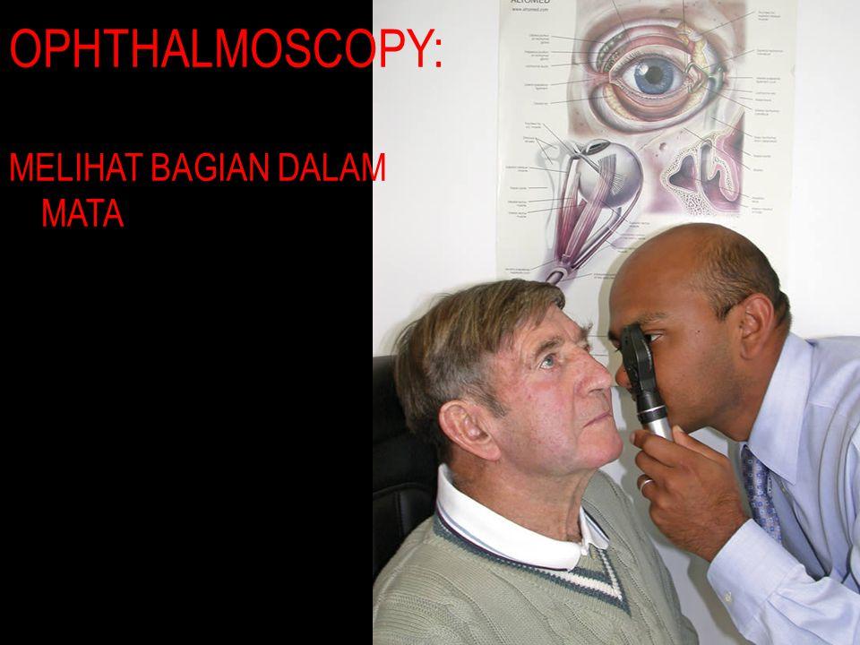 OPHTHALMOSCOPY: MELIHAT BAGIAN DALAM MATA