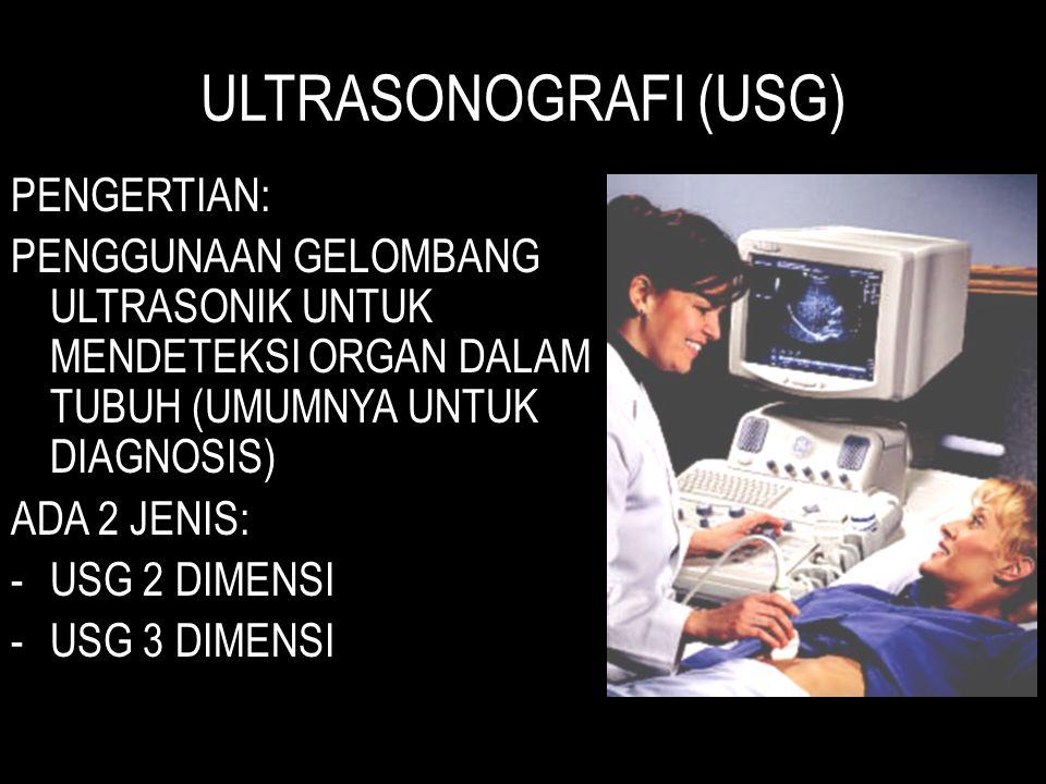 ULTRASONOGRAFI (USG) PENGERTIAN: PENGGUNAAN GELOMBANG ULTRASONIK UNTUK MENDETEKSI ORGAN DALAM TUBUH (UMUMNYA UNTUK DIAGNOSIS) ADA 2 JENIS: -USG 2 DIMENSI -USG 3 DIMENSI