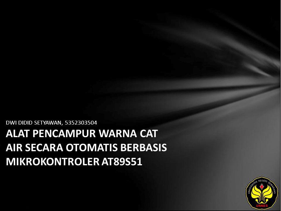 DWI DIDID SETYAWAN, 5352303504 ALAT PENCAMPUR WARNA CAT AIR SECARA OTOMATIS BERBASIS MIKROKONTROLER AT89S51