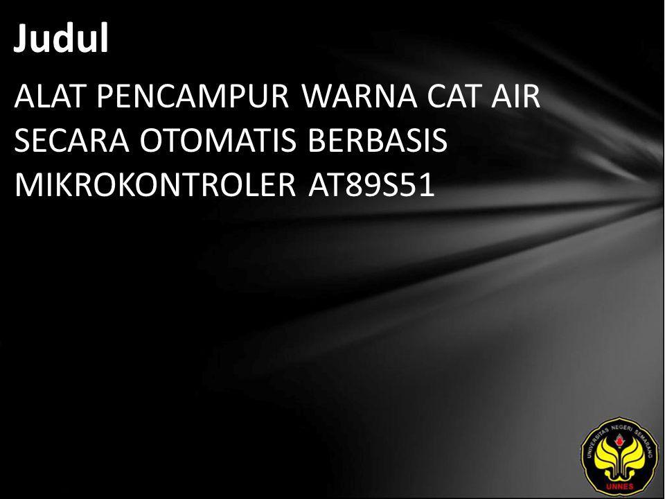 Judul ALAT PENCAMPUR WARNA CAT AIR SECARA OTOMATIS BERBASIS MIKROKONTROLER AT89S51