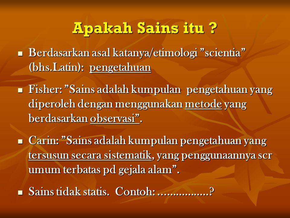 """Apakah Sains itu ? Berdasarkan asal katanya/etimologi """"scientia"""" (bhs.Latin): pengetahuan Berdasarkan asal katanya/etimologi """"scientia"""" (bhs.Latin): p"""