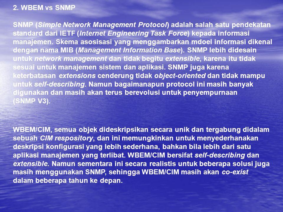 2. WBEM vs SNMP SNMP (Simple Network Management Protocol) adalah salah satu pendekatan standard dari IETF (Internet Engineering Task Force) kepada inf