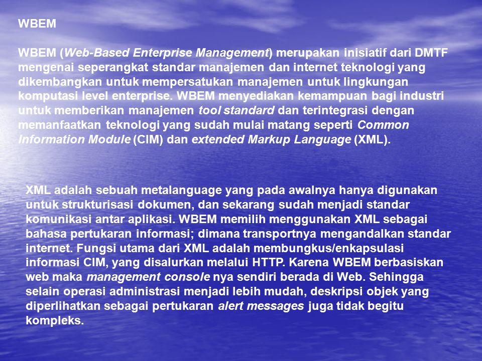 WBEM WBEM (Web-Based Enterprise Management) merupakan inisiatif dari DMTF mengenai seperangkat standar manajemen dan internet teknologi yang dikembang
