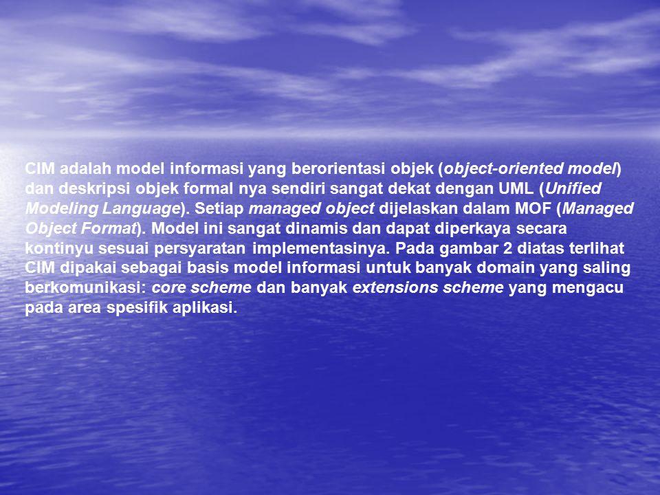 CIM adalah model informasi yang berorientasi objek (object-oriented model) dan deskripsi objek formal nya sendiri sangat dekat dengan UML (Unified Mod