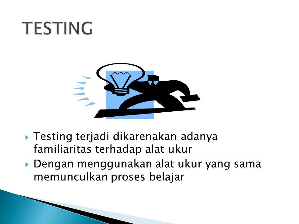  Testing terjadi dikarenakan adanya familiaritas terhadap alat ukur  Dengan menggunakan alat ukur yang sama memunculkan proses belajar