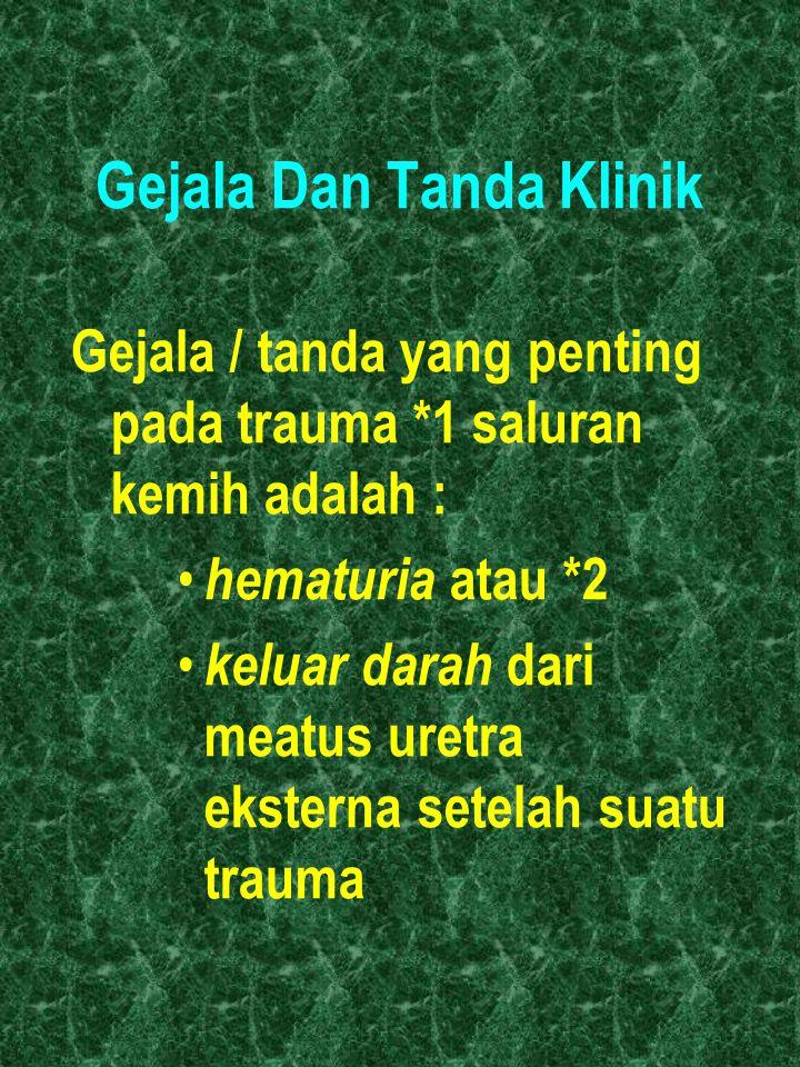 Gejala Dan Tanda Klinik Gejala / tanda yang penting pada trauma *1 saluran kemih adalah : hematuria atau *2 keluar darah dari meatus uretra eksterna s