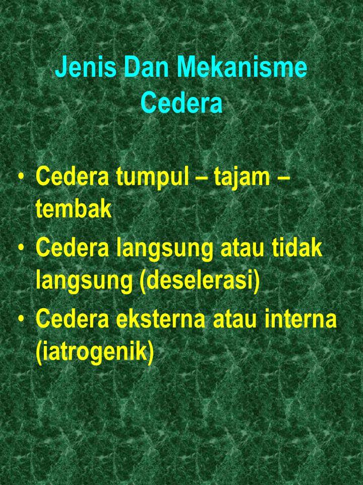 Jenis Dan Mekanisme Cedera Cedera tumpul – tajam – tembak Cedera langsung atau tidak langsung (deselerasi) Cedera eksterna atau interna (iatrogenik)