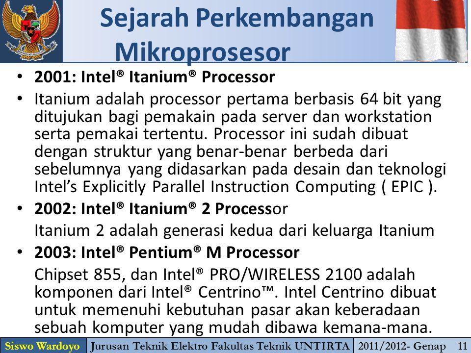 2001: Intel® Itanium® Processor Itanium adalah processor pertama berbasis 64 bit yang ditujukan bagi pemakain pada server dan workstation serta pemaka