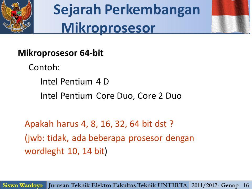 Mikroprosesor 64-bit Contoh: Intel Pentium 4 D Intel Pentium Core Duo, Core 2 Duo Apakah harus 4, 8, 16, 32, 64 bit dst ? (jwb: tidak, ada beberapa pr