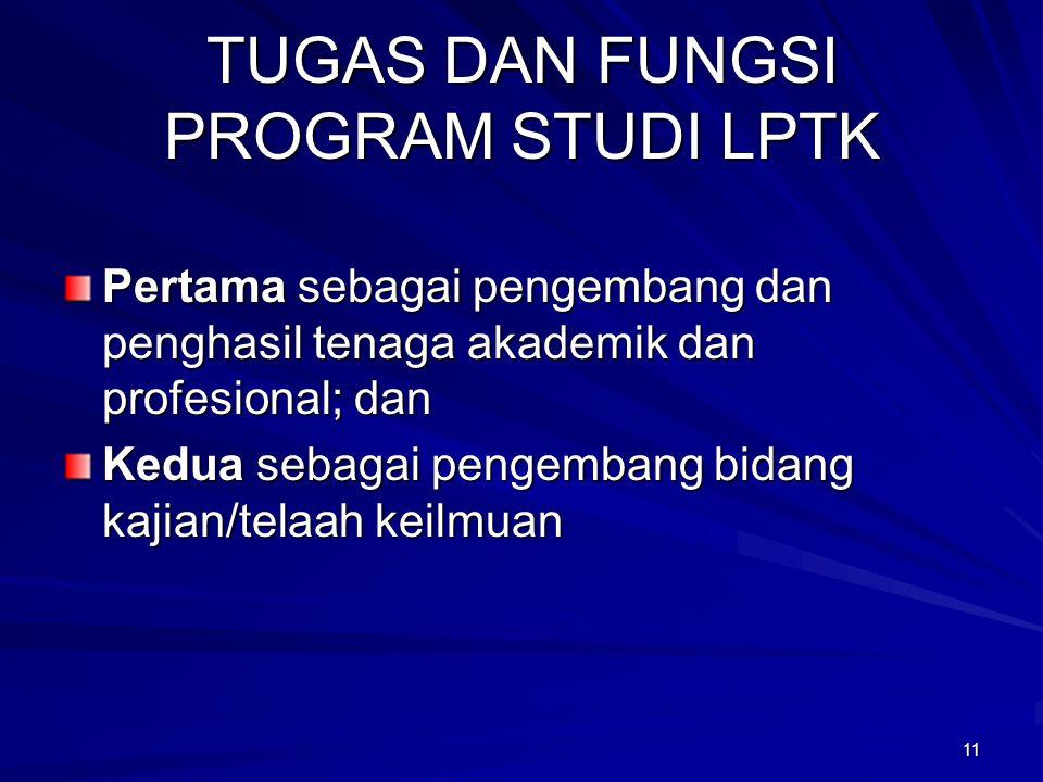 TUGAS DAN FUNGSI PROGRAM STUDI LPTK Pertama sebagai pengembang dan penghasil tenaga akademik dan profesional; dan Kedua sebagai pengembang bidang kaji